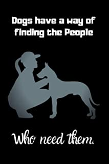 Dogs have A way of finding the people who need them.: Great dane books for kids Journal / Cute Great dane Notebook For Kid...