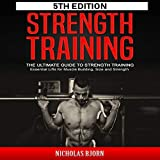 Strength Training: The Ultimate Guide to Strength Training - Essential Lifts for Muscle Building, Size and Strength