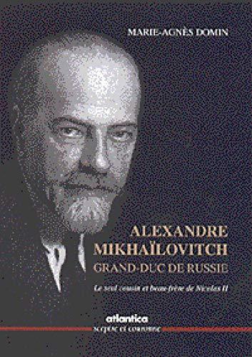 Alexandre Mikhaïlovitch, Grand-Duc de Russie : Le seul cousin et beau-frère de Nicolas II PDF Books