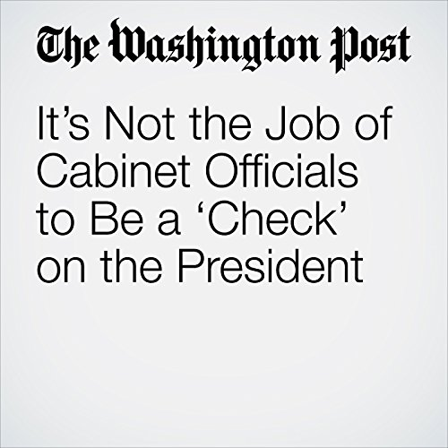 It's Not the Job of Cabinet Officials to Be a 'Check' on the President audiobook cover art