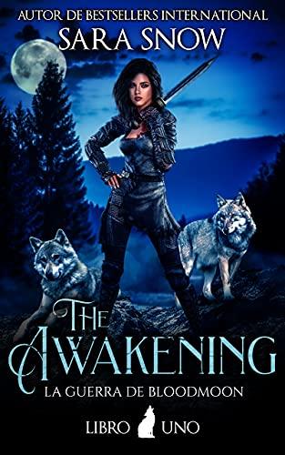 The Awakening (El Despertar): Libro 1 de Las guerras de Bloodmoon de Sara Snow