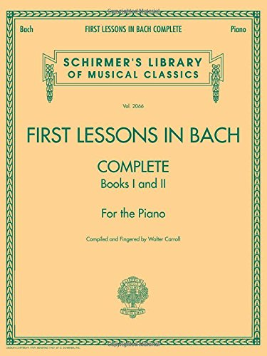 First Lessons In Bach - Complete Piano Book: Noten für Klavier: Schirmer Library of Classics Volume 2066 for the Piano (Schirmer's Library of Musical Classics, Band 2066)