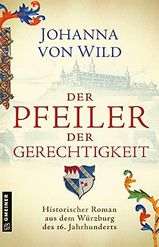 Der Pfeiler der Gerechtigkeit: Historischer Roman (Historische Romane im GMEINER-Verlag)
