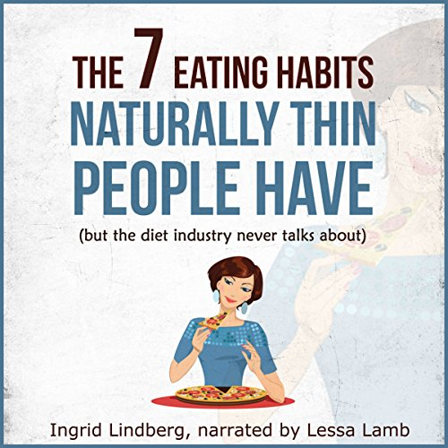 Naturally Thin: The 7 Eating Habits Naturally Thin People Have, but the Diet Industry Never Talks About audiobook cover art