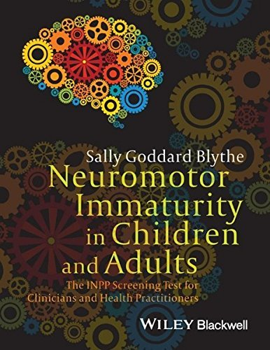 Neuromotor Immaturity in Children and Adults: The INPP Screening Test for Clinicians and Health Practitioners by Sally Goddard Blythe (2014-08-01)