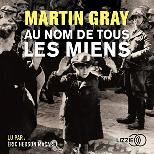 Au nom de tous les miens                   By:                                                                                                                                 Martin Gray                               Narrated by:                                                                                                                                 Eric Herson Macarel,                                                                                        Max Gallo                      Length: 14 hrs and 22 mins     Not rated yet     Overall 0.0