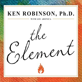 The Element     How Finding Your Passion Changes Everything              By:                                                                                                                                 Ken Robinson Ph.D.                               Narrated by:                                                                                                                                 Ken Robinson Ph. D.,                                                                                        Lou Aronica                      Length: 8 hrs and 2 mins     325 ratings     Overall 4.7