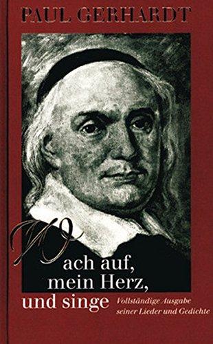 Wach auf, mein Herz, und singe: Vollständige Ausgabe seiner Lieder und Gedichte