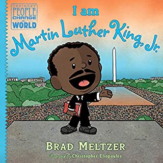 I Am Martin Luther King, Jr.     Ordinary People Change the World Series              Written by:                                                                                                                                 Brad Meltzer                               Narrated by:                                                                                                                                 Donte Bonner,                                                                                        Various                      Length: 21 mins     Not rated yet     Overall 0.0
