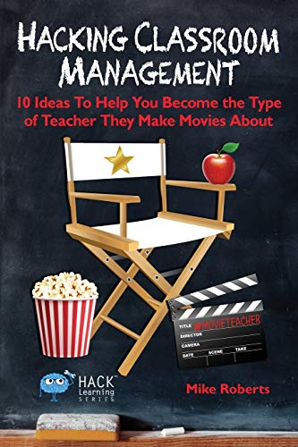 Compare Textbook Prices for Hacking Classroom Management: 10 Ideas To Help You Become the Type of Teacher They Make Movies About Hack Learning Series Volume 15  ISBN 9780998570587 by Roberts, Mike