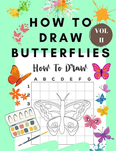 How to Draw Butterflies Vol II: Draw and Color Butterflies for Kids Ages 4-8 - Learn to Draw for the Beginner - Fun and Easy Simple Step by Step Drawing Activity Book for Children