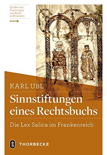 Sinnstiftungen eines Rechtsbuchs: Die Lex Salica im Frankenreich (Quellen und Forschungen zum Recht im Mittelalter, Band 9)