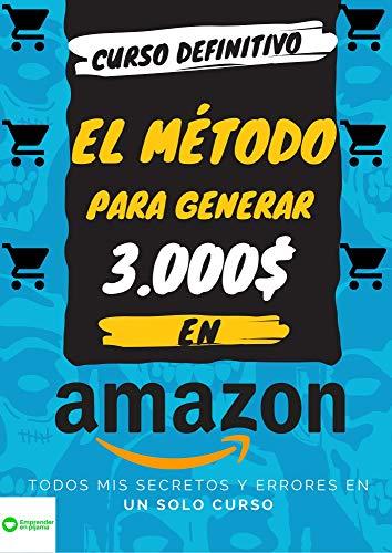 La guía definitiva de Amazon: El método para generar más de 3,000€ mensuales en piloto automático (Emprender en Pijama nº 1)