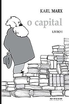 O Capital - Livro 1: Crítica da economia política. Livro 1: O processo de produção do capital (Coleção Marx e Engels) por [Karl Marx]