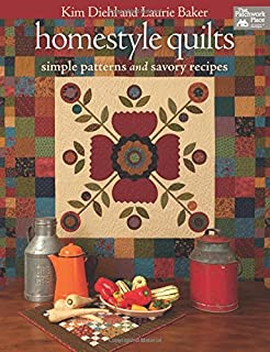 Homestyle Quilts: Simple Patterns and Savory Recipes