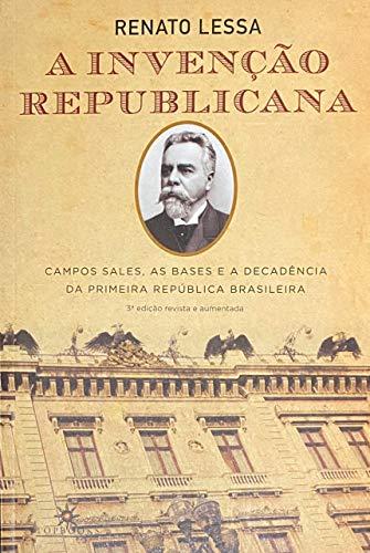A invenção republicana: Campos Sales, as bases e a decadência da primeira república brasileira