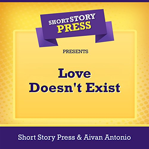 Short Story Press Presents Love Doesn't Exist audiobook cover art