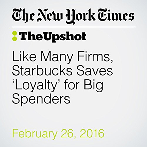 Like Many Firms, Starbucks Saves 'Loyalty' for Big Spenders audiobook cover art