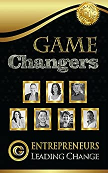 Game Changers: Entrepreneurs Leading Change by [Steve Brossman, ADRIANA CECERE, ALAN STEVENS, PAM BROSSMAN, JASON PANG, KATHERINE HAWES, MATT FINCH]