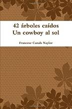 42 árboles caídos Un cowboy al sol (Spanish Edition)