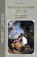 The Collected Works of Henry James, Vol. 07 (of 36): What Maisie Knew; The Awkward Age (Bookland Classics)
