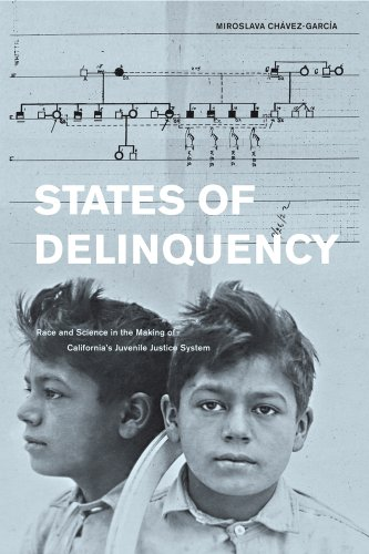 States of Delinquency: Race and Science in the Making of California's Juvenile Justice System (Volume 35) (American Cros