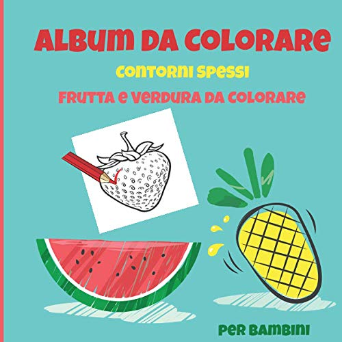 Album da Colorare Contorni Frutta e Verdura da Colorare per Bambini: Libro da Colorare per Bambini da 2 anni con 35+ Disegni e Tanto Spazio per Colorare colori, pennarelli, colori a cera