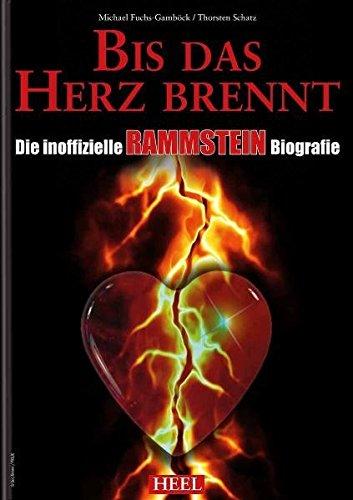 Bis das Herz brennt: Die inoffizielle Rammstein-Biografie
