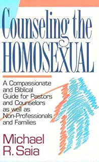Counseling the Homosexual: A Compassionate and Accurate Guide for Pastors and Counselors a by Saia Michael R. Saia Mike (1988-03-01) Paperback