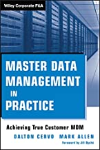 Master Data Management in Practice: Achieving True Customer MDM (Wiley Corporate F&A Book 559)