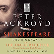 Shakespeare: The Biography, The Onlie Begetter: Literary Stardom and Royal Patronage, Volume IV