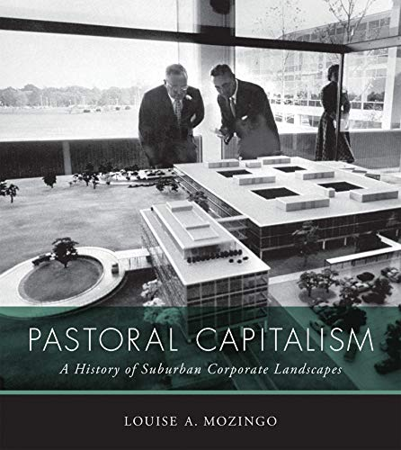 Compare Textbook Prices for Pastoral Capitalism: A History of Suburban Corporate Landscapes Urban and Industrial Environments  ISBN 9780262526142 by Mozingo, Louise A.