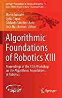 Algorithmic Foundations of Robotics XIII: Proceedings of the 13th Workshop on the Algorithmic Foundations of Robotics (Springer Proceedings in Advanced Robotics (14))