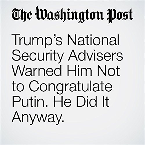 Trump's National Security Advisers Warned Him Not to Congratulate Putin. He Did It Anyway. copertina