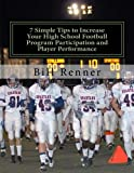 7 Simple Tips to Increase Your High School Football Program Participation and Player Performance: Organizing the Football Program to Develop Team ... with Coaches, Players and Parents
