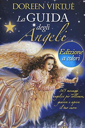 La guida degli angeli. 365 messaggi angelici per sollevare, guarire e aprire il tuo cuore