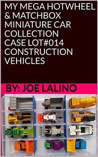 MY MEGA HOTWHEEL & MATCHBOX MINIATURE CAR COLLECTION CASE LOT#014 CONSTRUCTION VEHICLES...