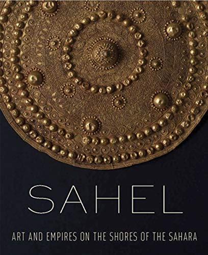 Sahel - Art and Empires on the Shores of the Sahara