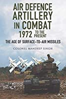 Air Defence Artillery in Combat 1972 to the Present: The Age of Surface-to-air Missiles