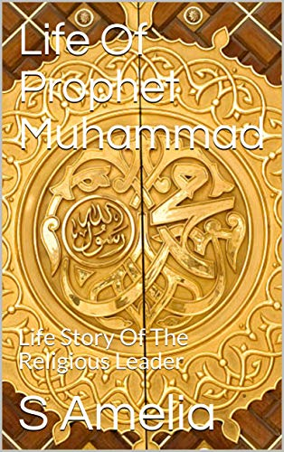 Life Of Prophet Muhammad : Life Story Of The Religious Leader (English Edition)