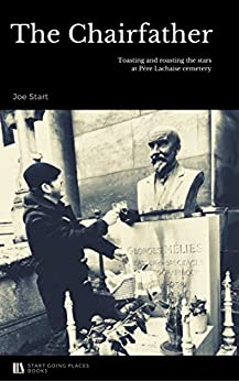 The Chairfather: Toasting and roasting the stars at Père Lachaise cemetery by [Joe Start]