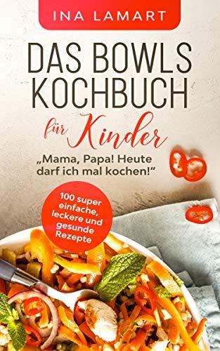 Das Bowls Kochbuch für Kinder:
