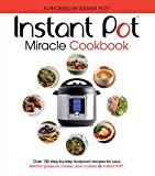 The Instant Pot Miracle Cookbook: Over 150 step-by-step foolproof recipes for your electric pressure cooker, slow cooker or Instant Pot. Fully authorised. (Cookery)