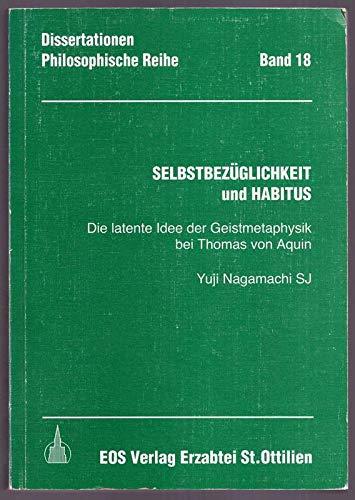 Selbstbezüglichkeit und Habitus. Die latente Idee der Geistmetaphysik bei Thomas von Aquin.
