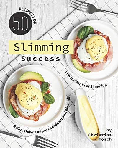 50 Recipes for Slimming Success: Join the World of Slimming & Slim Down During Lockdown and Beyond!
