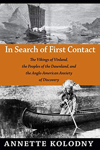 In Search of First Contact: The Vikings of Vinland the Peoples of the Dawnland and the AngloAmerican Anxiety of Discovery