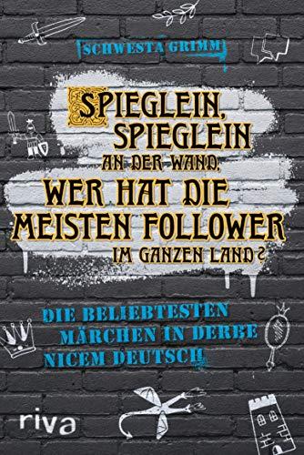 Spieglein, Spieglein an der Wand, wer hat die meisten Follower im ganzen Land?: Die beliebtesten Märchen in derbe nicem Deutsch