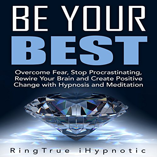 Be Your Best     Overcome Fear, Stop Procrastinating, Rewire Your Brain and Create Positive Change with Hypnosis and Meditation              By:                                                                                                                                 RingTrue iHypnotic                               Narrated by:                                                                                                                                 RingTrue iHypnotic                      Length: 1 hr and 23 mins     28 ratings     Overall 4.7
