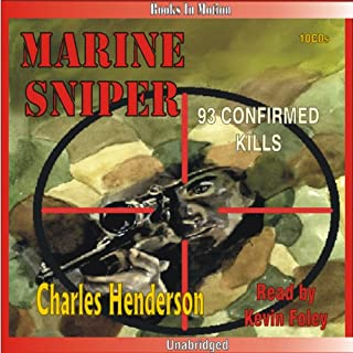 Marine Sniper     93 Confirmed Kills              By:                                                                                                                                 Charles Henderson                               Narrated by:                                                                                                                                 Kevin Foley                      Length: 10 hrs and 52 mins     1,246 ratings     Overall 4.6