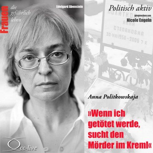 Anna Politkowskaja - Wenn ich getötet werde, sucht den Mörder im Kreml Titelbild